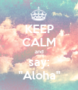 """KEEP CALM and say: """"Aloha"""" - Personalised Poster large"""