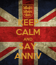 KEEP CALM AND SAY ANNIV - Personalised Poster large