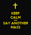 KEEP CALM AND SAY ANOTHER MASS - Personalised Poster large