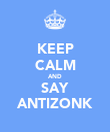 KEEP CALM AND SAY ANTIZONK - Personalised Poster large