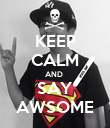 KEEP CALM AND  SAY AWSOME - Personalised Poster large