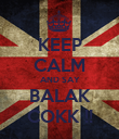 KEEP CALM AND SAY BALAK COKK !! - Personalised Poster large