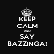 KEEP CALM AND SAY BAZZINGA! - Personalised Poster large
