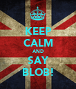 KEEP CALM AND SAY BLOB! - Personalised Poster large