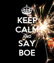 KEEP CALM AND SAY BOE - Personalised Poster large