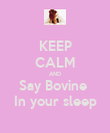 KEEP CALM AND Say Bovine  In your sleep - Personalised Poster large