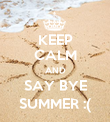 KEEP CALM AND SAY BYE SUMMER :( - Personalised Poster large
