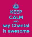 KEEP CALM AND say Chantal is awesome - Personalised Poster large