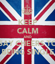 KEEP CALM AND SAY CHEERS TO BEING SINGLE - Personalised Poster large
