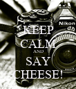 KEEP CALM AND SAY CHEESE! - Personalised Poster small