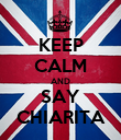 KEEP CALM AND SAY CHIARITA - Personalised Poster large