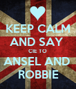 KEEP CALM AND SAY  CIE TO  ANSEL AND  ROBBIE - Personalised Poster large