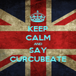 KEEP CALM AND SAY CURCUBEATE - Personalised Poster large