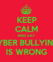 KEEP CALM AND SAY  CYBER BULLYING  IS WRONG - Personalised Poster large
