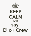 KEEP CALM AND say  D' o+ Crew - Personalised Poster large