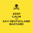 KEEP CALM AND SAY DEUTSCLAND BASTARD - Personalised Poster large