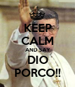 KEEP CALM AND SAY DIO PORCO!! - Personalised Poster large
