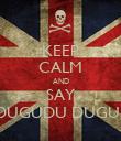 "KEEP CALM AND SAY ""DUGUDU DUGU.."" - Personalised Poster small"