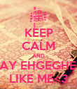 KEEP CALM AND SAY EHGEGHEY LIKE ME<3 - Personalised Poster large