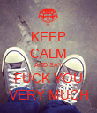 KEEP CALM AND SAY FUCK YOU VERY MUCH - Personalised Poster large