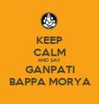 KEEP CALM AND SAY GANPATI BAPPA MORYA - Personalised Poster large