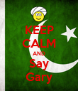 KEEP CALM AND Say Gary - Personalised Poster small