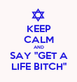 """KEEP CALM AND SAY """"GET A LIFE BITCH"""" - Personalised Poster large"""
