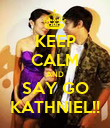 KEEP CALM AND SAY GO KATHNIEL!! - Personalised Poster large