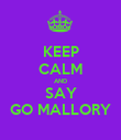 KEEP CALM AND SAY GO MALLORY - Personalised Poster large
