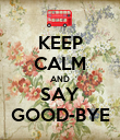 KEEP CALM AND SAY GOOD-BYE - Personalised Poster large
