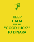 "KEEP CALM AND SAY ""GOOD LUCK!"" TO DINARA - Personalised Poster large"