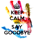 KEEP CALM AND SAY GOODBYE - Personalised Poster large