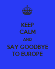 KEEP CALM AND SAY GOODBYE TO EUROPE - Personalised Poster large
