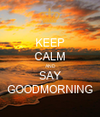 KEEP CALM AND SAY GOODMORNING - Personalised Poster large