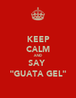 """KEEP CALM AND SAY  """"GUATA GEL"""" - Personalised Poster large"""