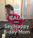 KEEP CALM AND Say Happy B-day Mom - Personalised Poster large