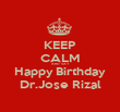 KEEP CALM AND SAY Happy Birthday Dr.Jose Rizal - Personalised Poster large