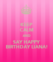 KEEP CALM AND SAY HAPPY BIRTHDAY LIANA! - Personalised Poster large