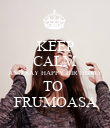 KEEP CALM AND SAY HAPPY BIRTHDAY TO  FRUMOASA - Personalised Poster large