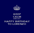 KEEP CALM AND SAY HAPPY BIRTHDAY TO LORENZO - Personalised Poster large