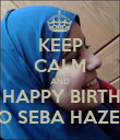 KEEP CALM AND SAY HAPPY BIRTHDAY TO SEBA HAZEM - Personalised Poster large