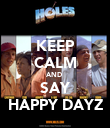 KEEP CALM AND  SAY HAPPY DAYZ - Personalised Poster large