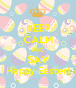 KEEP CALM AND SAY Happy Easter! - Personalised Poster large