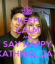 KEEP CALM AND SAY HAPPY KATHNIEL DAY - Personalised Poster large