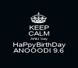 KEEP CALM AND Say HaPpyBirthDay ANOOODI 9.6 - Personalised Poster large