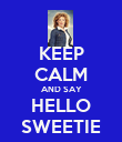 KEEP CALM AND SAY HELLO SWEETIE - Personalised Poster large