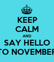 KEEP CALM AND SAY HELLO TO NOVEMBER - Personalised Poster large