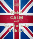 KEEP CALM AND Say hello to SHEILA - Personalised Poster large