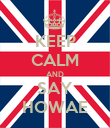 KEEP CALM AND SAY HOWAE - Personalised Poster large