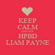 KEEP CALM AND SAY HPBD LIAM PAYNE - Personalised Poster large